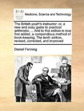 The British Youth's Instructor: Or, A New And Easy Guide To Practical Arithme...