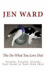 The Do What You Love Diet: Finally, Finally, Finally Feel Good in Your Own Skin