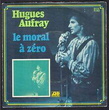 HUGUES AUFRAY 45T SP  ATLANTIC 10.535 LE MORAL A ZERO