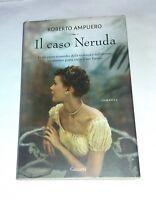 Il caso Neruda - Roberto Ampuero - Garzanti, 2010 - Prima ed.