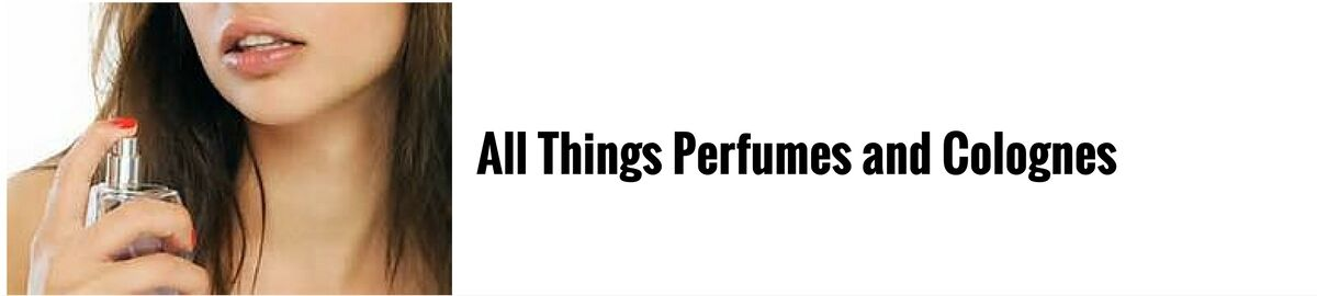 All Things Perfumes and Colognes
