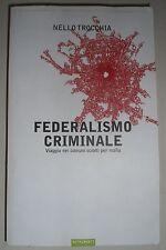 Libro NELLO TROCCHIA Federalismo Criminale Viaggio Nei Comuni Sciolti Per Mafia