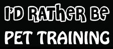 Lettering Car Decal Sticker I'D RATHER BE PET TRAINING DOG HORSE PUPPY HOUSE