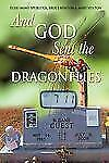 And God Sent The Dragonflies: By Elsie (Mimi) Spurlock, Bruce Hinton, Mary Hi...