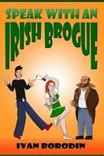 Speak with an Irish Brogue by Ivan Borodin 2015 Paperback