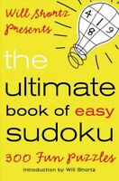 Will Shortz Presents the Ultimate Book of Easy Sudoku : 300 Fun Puzzles, Pape...
