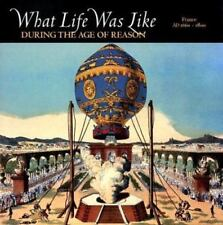 What Life Was Like During the Age of Reason: France Ad 1660-1800-ExLibrary