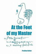 At The Feet Of My Master: The Oneness Of An Ascending Heart-Cry And A Descend...
