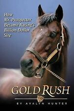 Gold Rush: How Mr. Prospector Became Racing's Billion Dollar Sire by Avalyn...