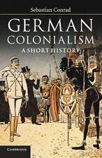 German Colonialism: A Short History: By Sebastian Conrad