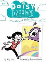 Daisy Dreamer and the World of Make-Believe: By Anna, Holly