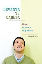 Levanta Tu Cabeza : Gozo Cara a la VergüEnza by Carolyn E. Kerr (2012,...