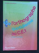 Orthographe quotidienne au CE1 - Manuel scolaire - Apprendre à bien écrire 1986