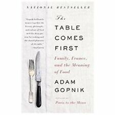 The Table Comes First: Family, France, and the Meaning of Food, Gopnik, Adam, Ve