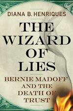 The Wizard of Lies : Bernie Madoff and the Death of Trust by Diana B. Henriques