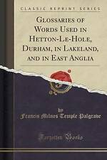 Glossaries of Words Used in Hetton-Le-Hole, Durham, in Lakeland, and in East Ang