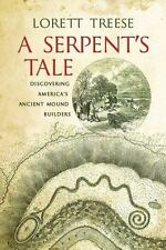 A Serpent's Tale: Discovering America's Ancient Mound Builders: By Treese, Lo...