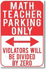 Math Teacher Parking Only - Violators Will Be Divided By Zero - NEW Funny POSTER