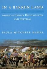 In a Barren Land: American Indian Dispossession And Survival, Marks, Paula M., G