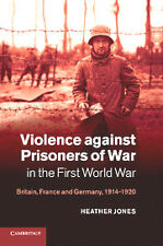 VIOLENCE AGAINST PRISIONERS OF WAR IN THE FIRST WW - BRITAIN,FRANCE,GERMANY