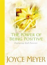 The Power of Being Positive : Enjoying God Forever by Joyce Meyer