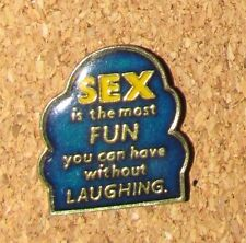 A9 VINTAGE PIN  PHRASE SEX IS THE MOST FUN YOU CAN HAVE WITHOUT LAUGHING  Enamel