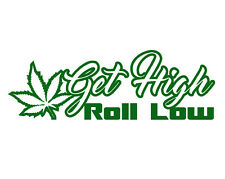 "GET HIGH ROLL LOW V1 (7"" FOREST GREEN) Vinyl Decal Window Sticker"