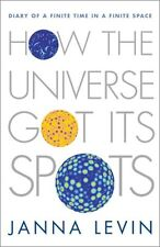 How the Universe Got Its Spots: Diary of a Finite Time in a Finite Space by Jann