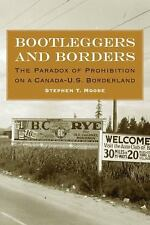 Bootleggers and Borders : The Paradox of Prohibition on a Canada-U. S....