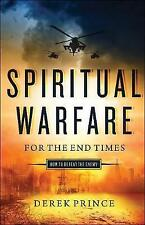 Spiritual Warfare for the End Times: How to Defeat the Enemy by Dr Derek