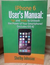 iPhone 6 User's Manual Tips & Tricks to Unleash the Power of Your Smartphone