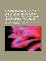 The New Statistical Account of Scotland (Volume 15); Sutherland, Caithness, Ork