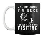 Youre Lucky I Could Have Gone Fishing Gift Coffee Mug