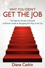 Why You Didn't Get the Job!: Ten Steps for Success in Business a Woman's Guide t
