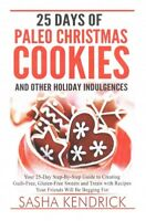 25 Days of Paleo Christmas Cookies and Other Holiday Indulgences : Your 25-Da...