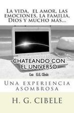 Chateando Con el Universo : Una Experiencia Asombrosa by H. Cibele (2011,...