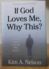 If God Loves Me, Why This?  Finding Peace in God's Plan for Us - Kim Nelson