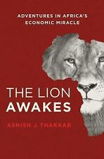 The Lion Awakes : Adventures in Africa's Economic Miracle by Ashish J....