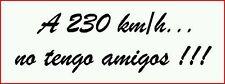Pegatina Adhesivo Sticker A 230 kmh no tengo amigos 13 CMS Frases coche