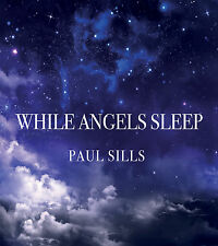 While Angels Sleep - Paul Sills