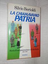 LA CHIAMAVAMO PATRIA 1936 1968 Silvio Bertoldi Rizzoli Prima edizione 1989 libro