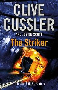 The Striker: Isaac Bell #6 by Justin Scott, Clive Cussler (Paperback, 2013)