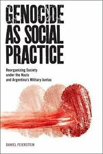 Genocide As Social Practice : Reorganizing Society under the Nazis and Argent...