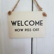 WELCOME NOW PISS OFF FUNNY RUDE HUMOUR MINI METAL SIGN
