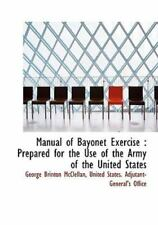 Manual of Bayonet Exercise: Prepared for the Use of the Army of the United St...