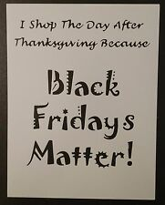 "Black Fridays Matter - Thanksgiving 8.5"" x 11"" Stencil Free Shipping"