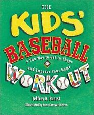 The Kids' Baseball Workout : How to Get in Shape and Improve Your Game by...