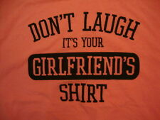 """Funny """"Don't Laugh It's Your Girlfriend's Shirt"""" Pink T Shirt 2XL"""