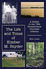 The Life and Times of Kimber M. Snyder: A Soldier in the 78th Pennsylvania Volun
