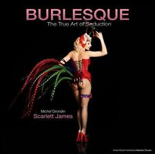 Burlesque: The True Art of Seduction, Michael Grondin, Scarlett James, New Books
